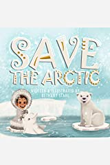 Save the Arctic (Save the Earth Book 2) Kindle Edition