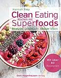 Clean Eating - Kochen mit Superfoods (Bewusst genießen - besser leben)