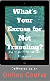 What's Your Excuse for Not Traveling? [Online Code]
