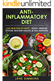 Anti Inflammatory Diet: Live Pain Free & Happy - Boost Immune System, Restore Health, & Feel Amazing (English Edition)
