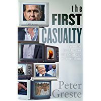 The First Casualty: A Memoir from the Front Lines of the Global War on Journalism