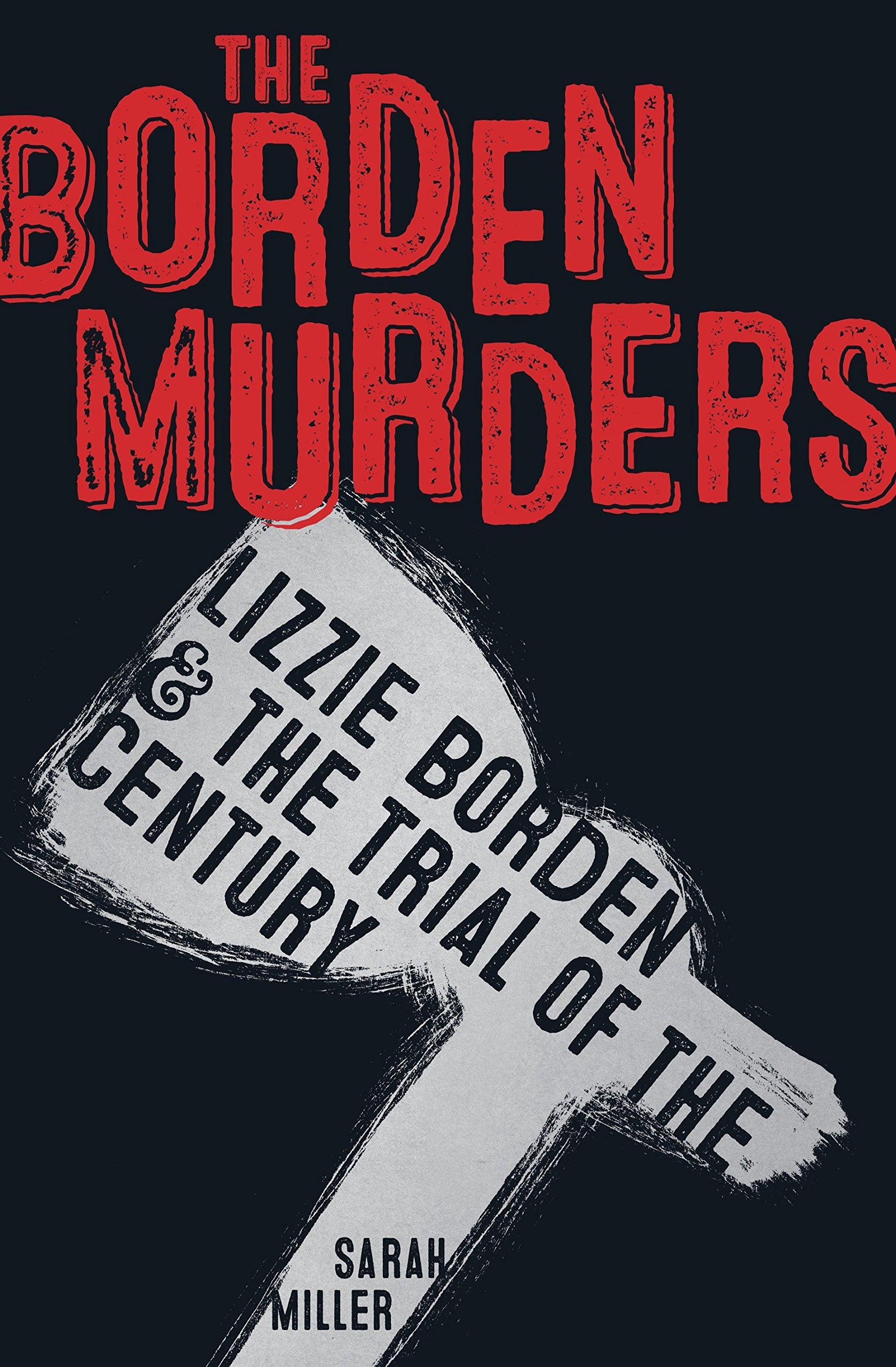 The Borden Murders Lizzie Borden and the Trial of the Century