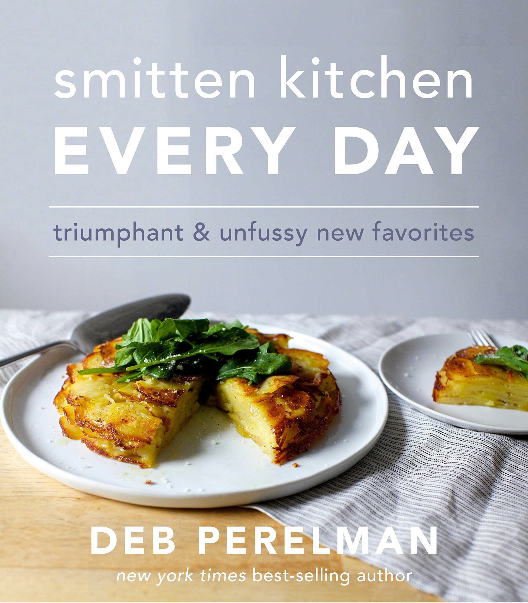 Smitten Kitchen Every Day: Triumphant and Unfussy New Favorites: Deb ...