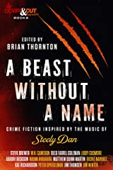 A Beast Without a Name: Crime Fiction Inspired by the Music of Steely Dan Kindle Edition