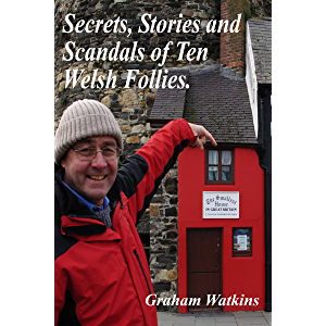 Secrets, Stories and Scandals of Ten Welsh Follies.