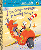 The Thinga-ma-jigger is Coming Today! (Dr. Seuss/Cat in the Hat) (CITH Knows a Lot About That)