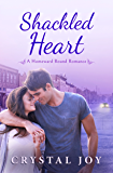 Shackled Heart (Homeward Bound Series Book 1)