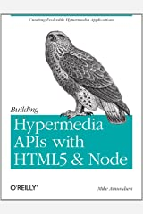 Building Hypermedia APIs with HTML5 and Node: Creating Evolvable Hypermedia Applications Kindle Edition