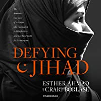 Defying Jihad: The Dramatic True Story of a Woman Who Volunteered to Kill Infidels - and Then Faced Death for Becoming One