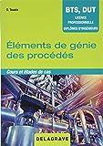 Eléments de génie des procédés : Cours et études de cas BTS, DUT, licence professionnelle, diplômes d'ingénieurs