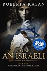 To Be An Israeli: The Fourth Book in the All My Love, Detrick series Kindle Edition