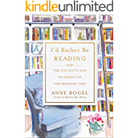 I'd Rather Be Reading: The Delights and Dilemmas of the Reading Life (English Edition)