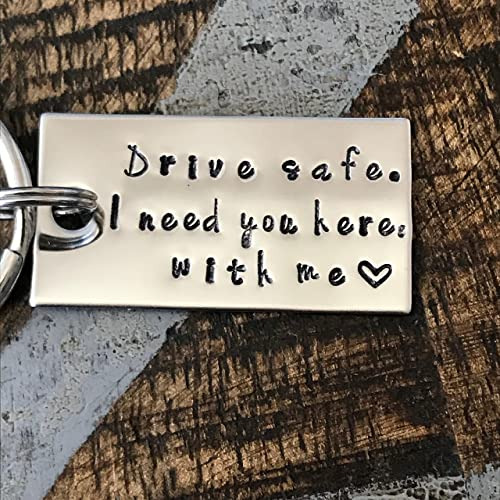 Drive safe I need you here with me Stamped Keychain Trucker Keyring Husband Gift