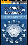 Do email ao Facebook: uma perspectiva evolucionista sobre os meios de conversação da internet