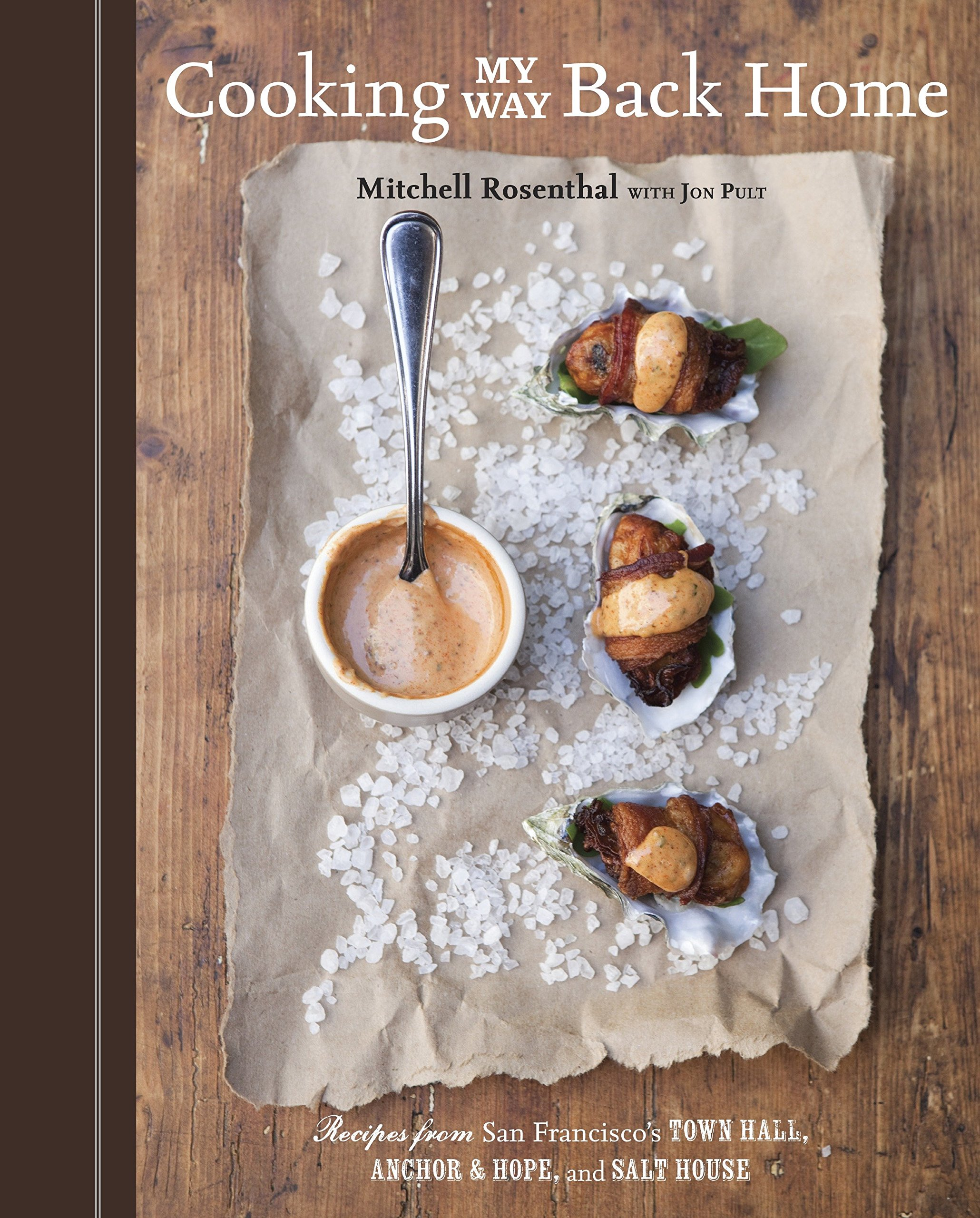 Cooking My Way Back Home: Recipes from San Franciscos Town Hall, Anchor & Hope, and Salt House: Mitchell Rosenthal, Jon Pult: 9781580085922: Amazon.com: ...
