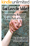 God Loves the Addict: Experiencing Recovery on the Path of Grace