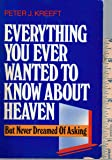 Everything You Ever Wanted to Know About Heaven-But Never Dreamed of Asking