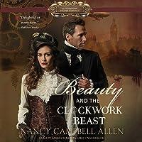Beauty and the Clockwork Beast: The Steampunk Proper Romances, Book 1