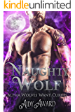 Naughty Wolf: A Wolf-Shifter and Curvy Girl Romance (Alpha Wolves Want Curves Book 2)
