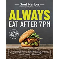 Always Eat After 7 PM: The Revolutionary Rule-Breaking Diet That Lets You Enjoy...