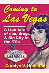 Coming to Las Vegas: A true tale of sex, drugs & Sin City in the 70's Kindle Edition