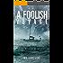 A Foolish Voyage: Self-Discovery At Sea (A Foolish Trilogy Book 1)