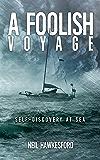 A Foolish Voyage: Self-Discovery At Sea (A Foolish Trilogy Book 1) (English Edition)