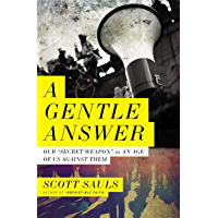 A Gentle Answer: Our 'Secret Weapon' in an Age of Us Against Them (English Edition)