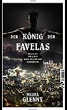 Der König der Favelas: Brasilien zwischen Koks, Killern und Korruption