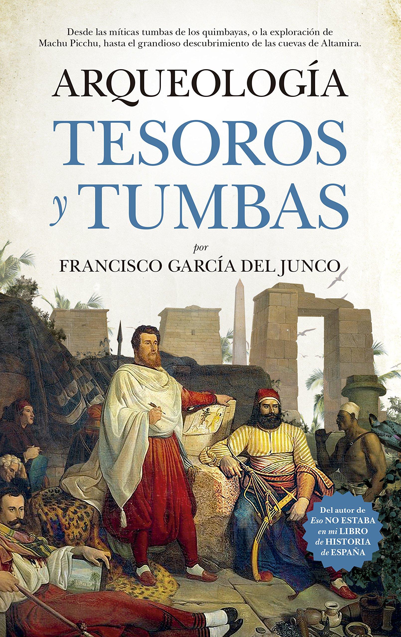 Arqueología. Tesoros y tumbas (Historia): Amazon.es: García del ...