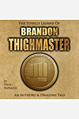 The Totally Legend of Brandon Thighmaster: An Authors and Dragons Tale Audible Audiobook