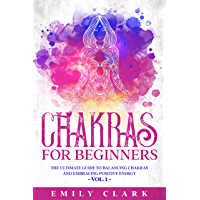 Chakras for Beginners: The Ultimate Guide to Balancing Chakras and Embracing Positive Energy – Vol. 1 (Energy Healing Book 9) (English Edition)