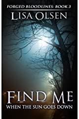 Find Me When the Sun Goes Down (Forged Bloodlines Book 3) Kindle Edition