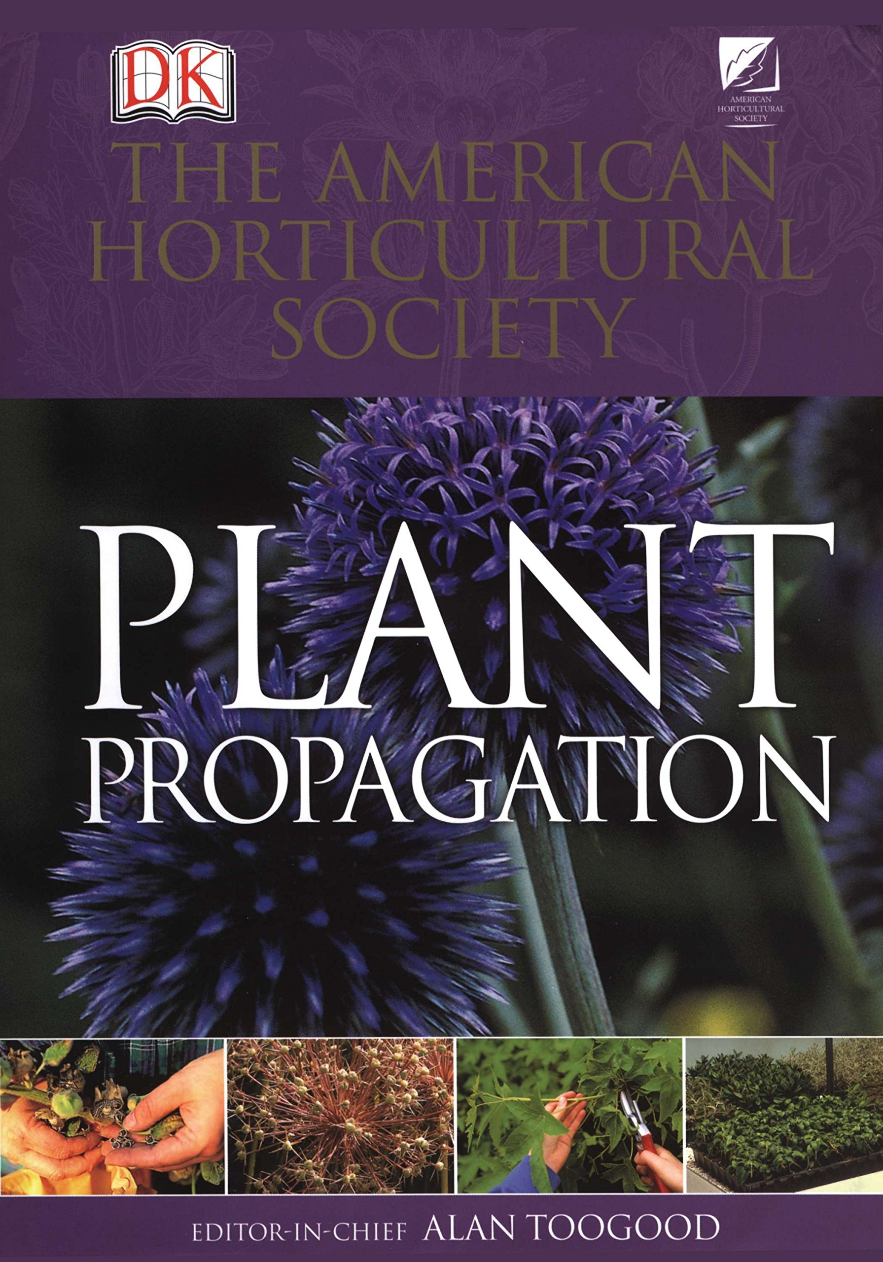 American Horticultural Society Plant Propagation: The Fully Illustrated Plant-by-Plant Manual of Practical Techniques by DK