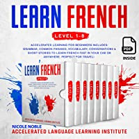 Learn French: Accelerated Learning for Beginners. Includes: Grammar, Common Phrases, Vocabulary, Conversations & Short…