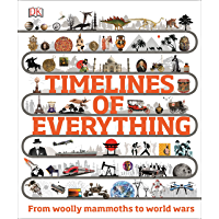 Timelines of Everything: From woolly mammoths to world wars (English Edition)
