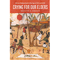 Crying for Our Elders: African Orphanhood in the Age of HIV and AIDS (English Edition)