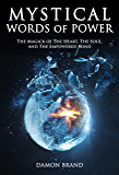 Mystical Words of Power: The Magick of The Heart, The Soul, and The Empowered Mind