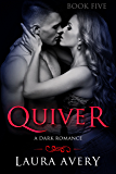 QUIVER, BOOK FIVE (A DARK ROMANCE)