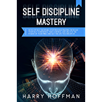 Self-Discipline Mastery: Develop Self-Discipline, Stop Procrastinating, Increase Your Self-Confidence, Take Control and Unlock the Power of Your Mind, ... the Life That You Dream Of (English Edition)