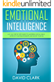 Emotional Intelligence: A 21- Day Step by Step Guide to Mastering Social Skills, Improve Your Relationships, and Boost Your EQ (Emotional Intelligence EQ Book 2)