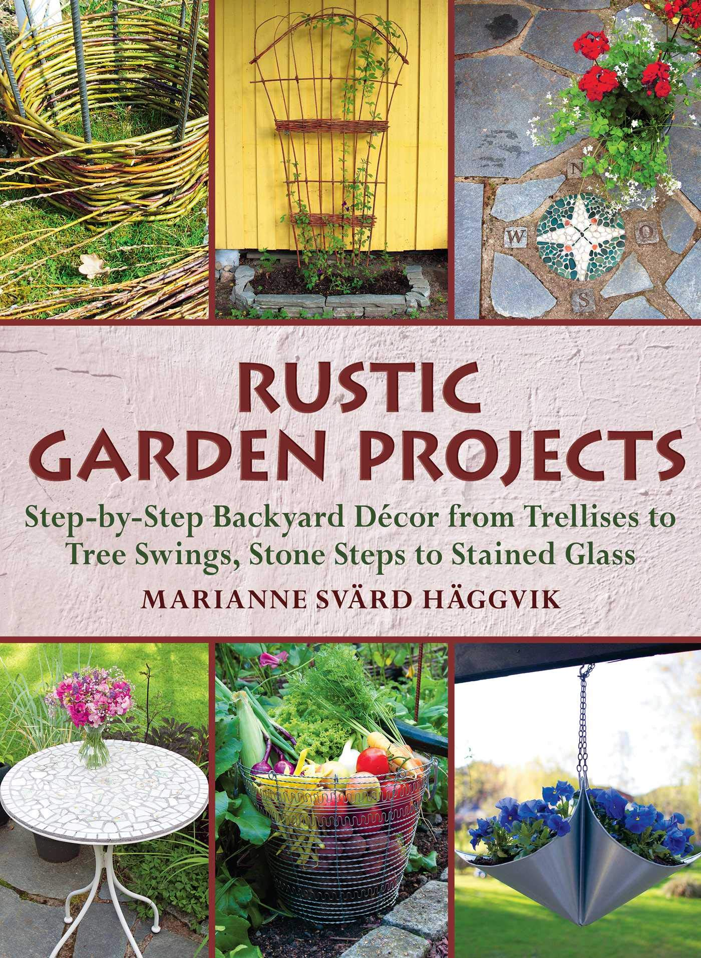 Rustic Garden Projects Step By Step Backyard Decor From Trellises