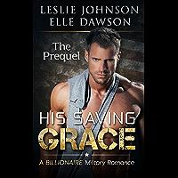 His Saving Grace - The Prequel: A Billionaire Military Romance
