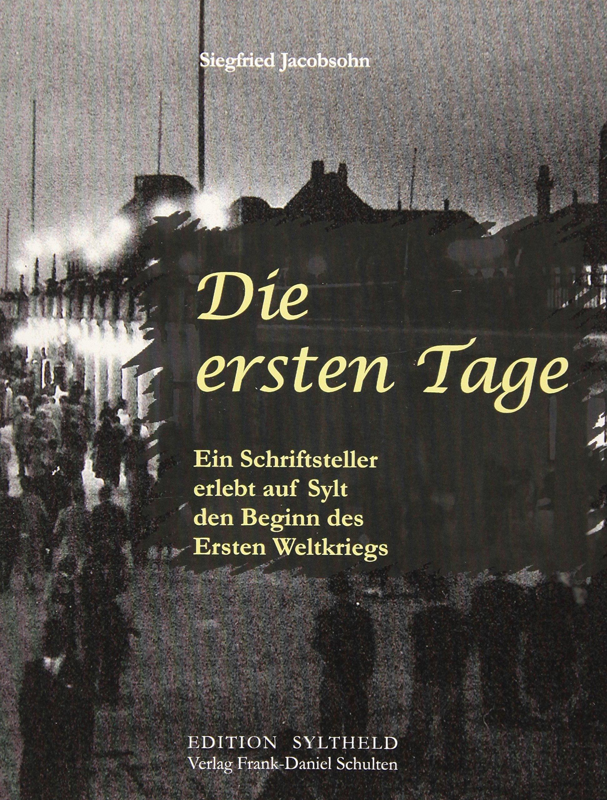 Die ersten Tage: Ein Schriftsteller erlebt auf Sylt den Beginn des Ersten Weltkriegs (Edition Syltheld)
