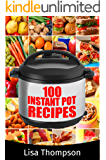 100 Instant Pot Recipes: 100 Quick and Easy Recipes for your Instant Pot (Instant Pot Recipe Cookbooks)