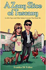 A Zany Slice of Tuscany: La Bella Figura and Other Italian Concepts That Elude Me (Italian Living Book 2) Kindle Edition