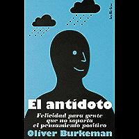 El antídoto: Felicidad para gente que no soporta el pensamiento positivo (Indicios no ficción) (Spanish Edition)