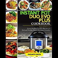 Instant Pot Duo Evo Plus Cookbook: Easy & Delicious Instant Pot Duo Evo Plus Recipes For Fast And Healthy Meals…