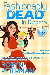 Fashionably Dead in Diapers: Hot Damned Series Book 4 Kindle Edition