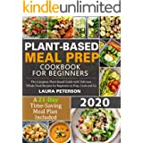 Plant-Based Meal Prep Cookbook for Beginners 2020: The Complete Plant-Based Guide with Delicious Whole Food Recipes for Begin